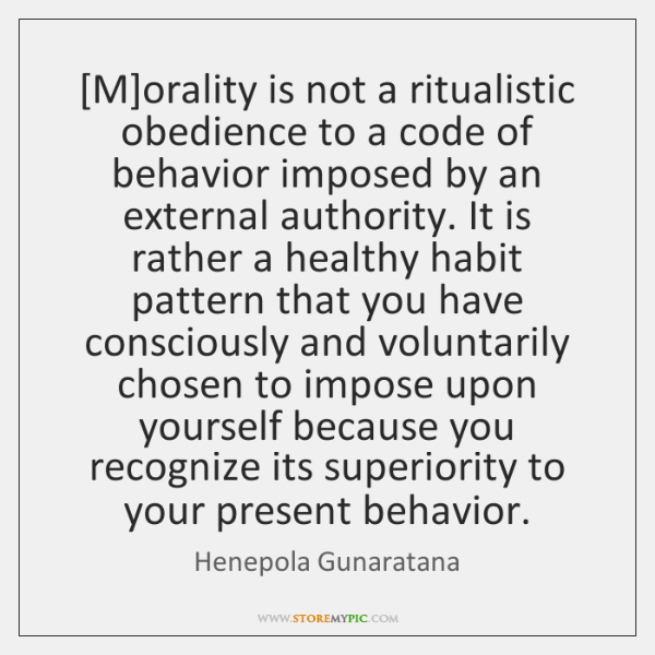 [M]orality is not a ritualistic obedience to a code of behavior ...