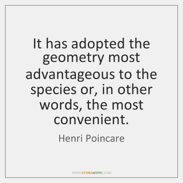 It has adopted the geometry most advantageous to the species or, in ...