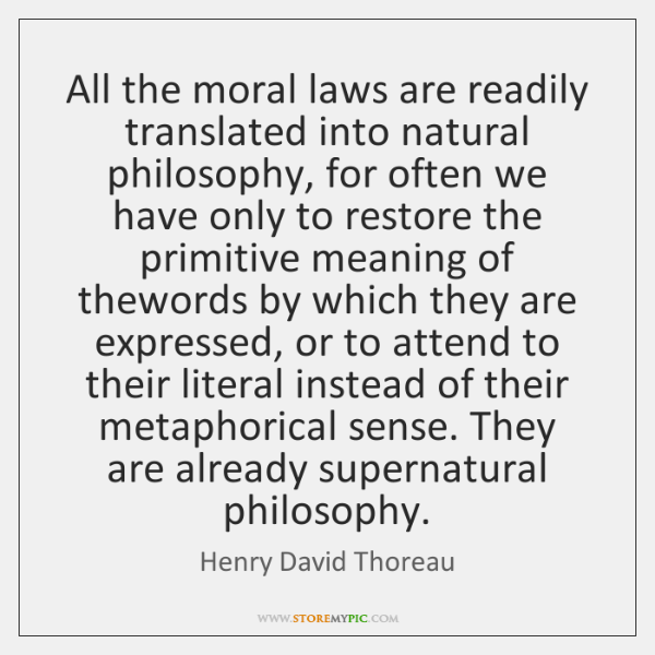 All the moral laws are readily translated into natural philosophy, for often ...