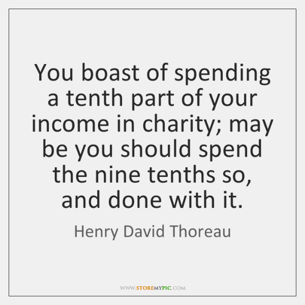 You boast of spending a tenth part of your income in charity; ...