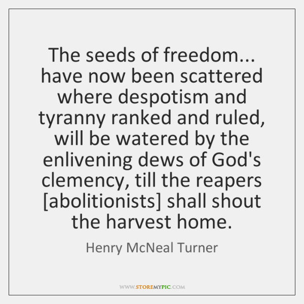 The seeds of freedom... have now been scattered where despotism and tyranny ...