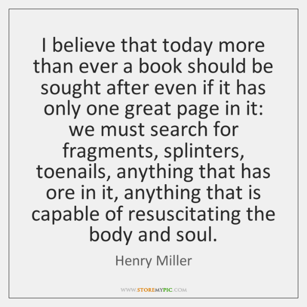I believe that today more than ever a book should be sought ...