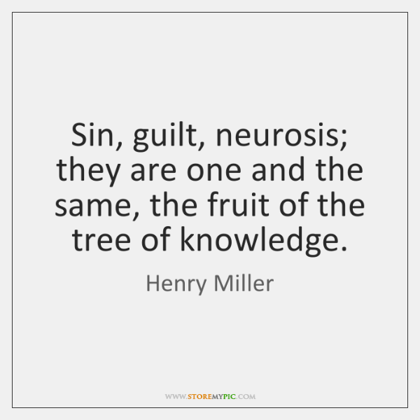 Sin, guilt, neurosis; they are one and the same, the fruit of ...
