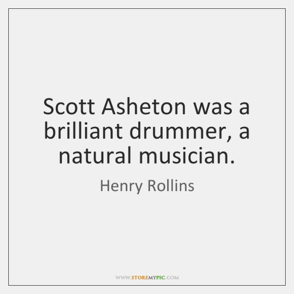 Scott Asheton was a brilliant drummer, a natural musician.