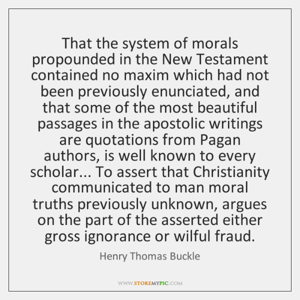 That the system of morals propounded in the New Testament contained no ...