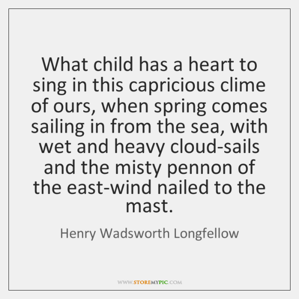 What child has a heart to sing in this capricious clime of ...