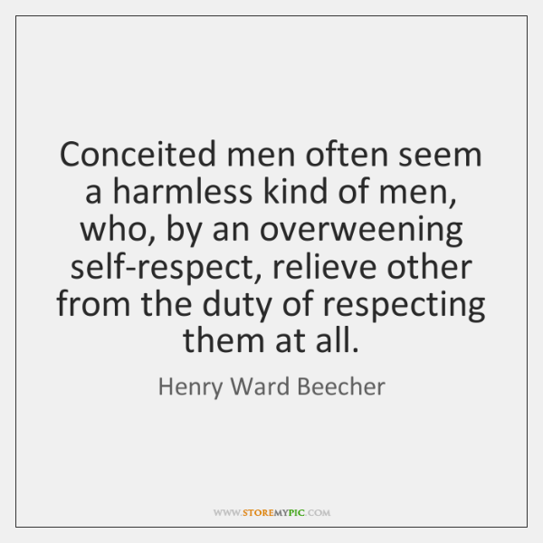 Conceited men often seem a harmless kind of men, who, by an ...