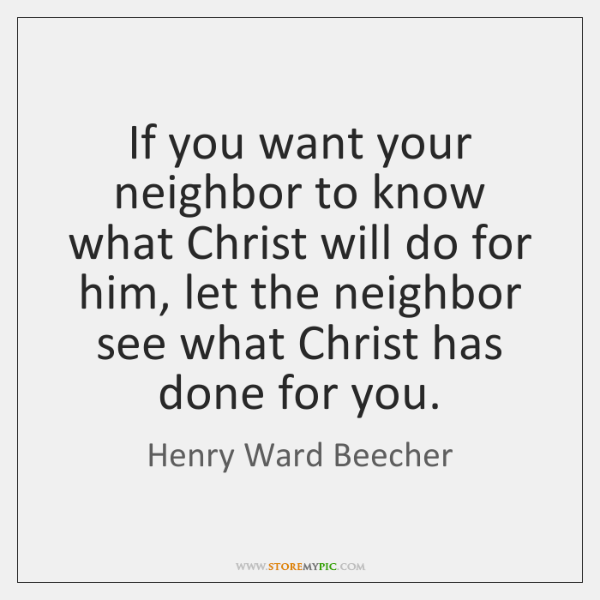 If you want your neighbor to know what Christ will do for ...