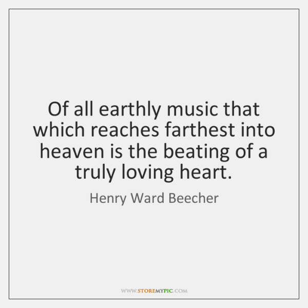 Of all earthly music that which reaches farthest into heaven is the ...