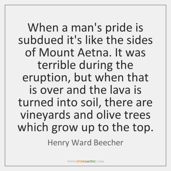 When a man's pride is subdued it's like the sides of Mount ...
