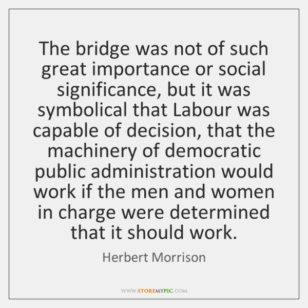 The bridge was not of such great importance or social significance, but ...