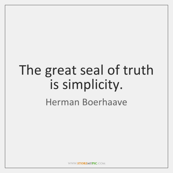The great seal of truth is simplicity.