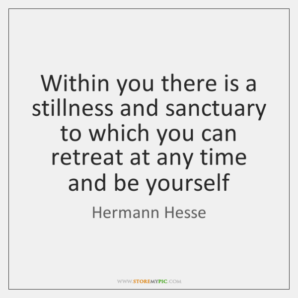 Within you there is a stillness and sanctuary to which you can ...