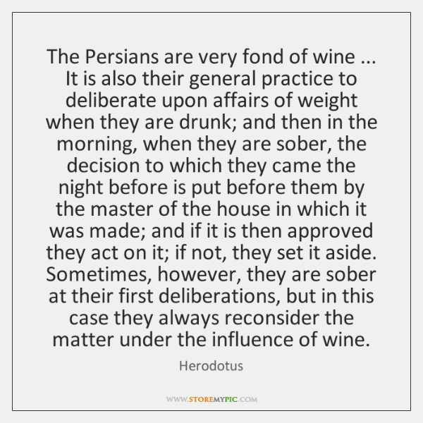 The Persians are very fond of wine ... It is also their general ...