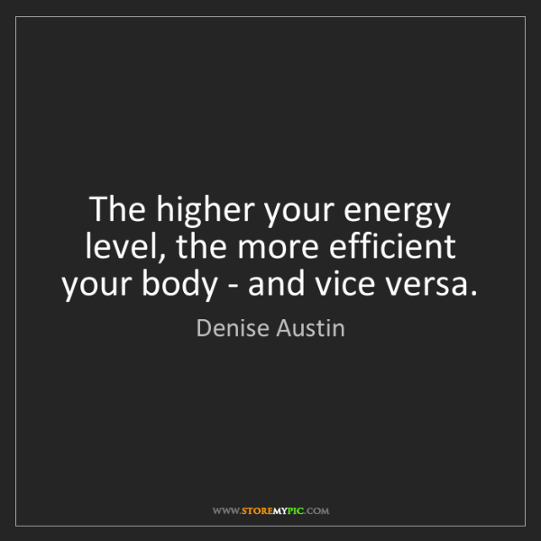 Denise Austin: The higher your energy level, the more efficient your...
