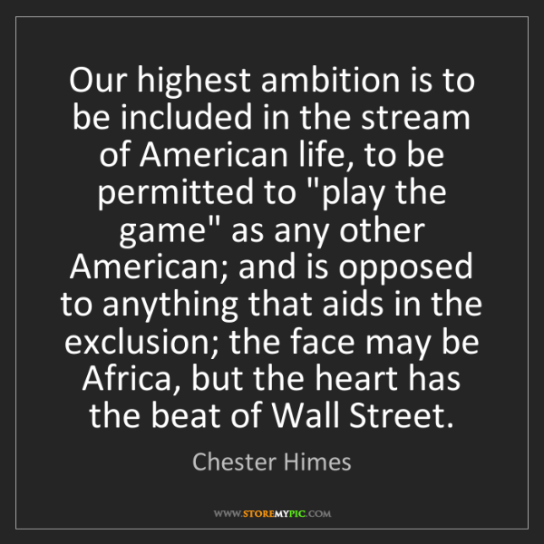 Chester Himes: Our highest ambition is to be included in the stream...