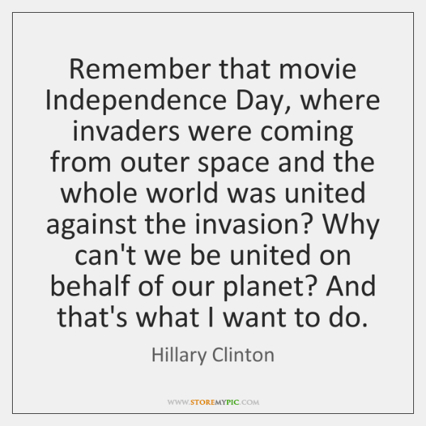 Remember that movie Independence Day, where invaders were coming from outer space ...