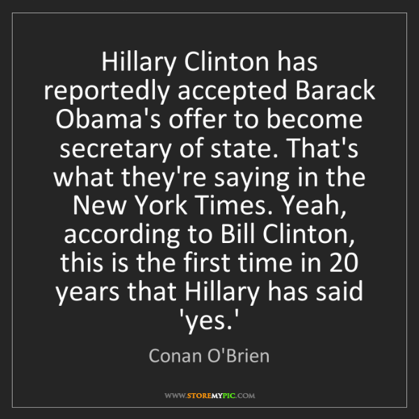 Conan O'Brien: Hillary Clinton has reportedly accepted Barack Obama's...