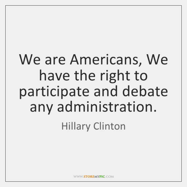 We are Americans, We have the right to participate and debate any ...