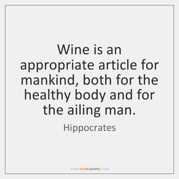 Wine is an appropriate article for mankind, both for the healthy body ...