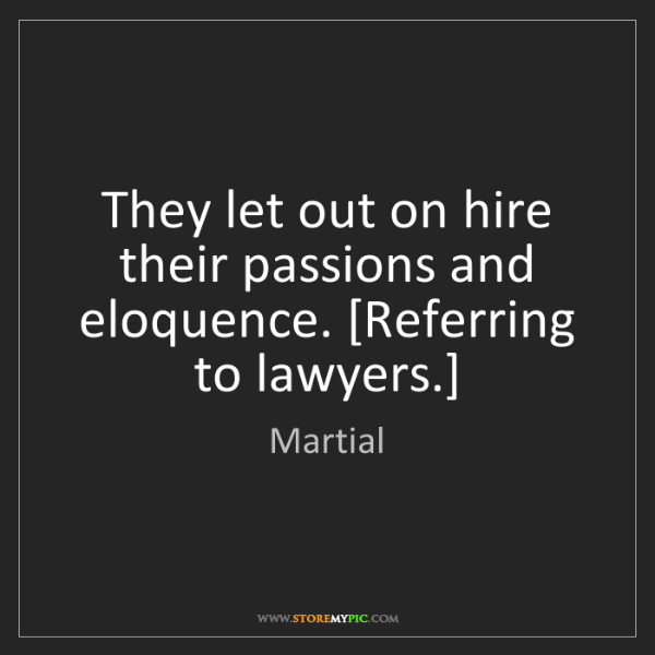 Martial: They let out on hire their passions and eloquence. [Referring...