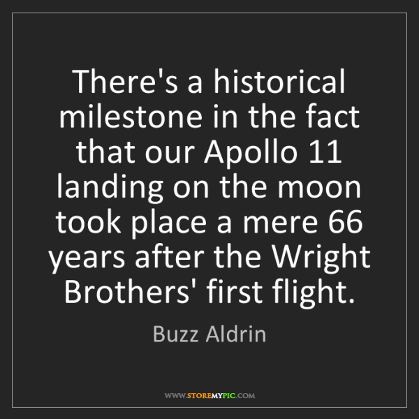 Buzz Aldrin: There's a historical milestone in the fact that our Apollo...