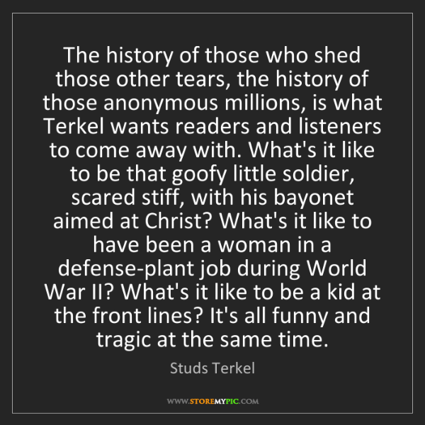 Studs Terkel: The history of those who shed those other tears, the...
