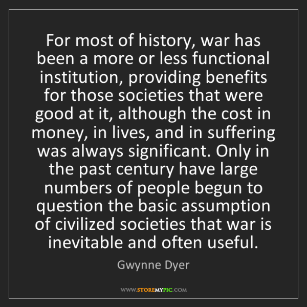 Gwynne Dyer: For most of history, war has been a more or less functional...