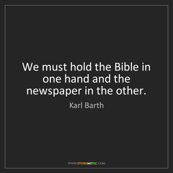 Karl Barth: We must hold the Bible in one hand and the newspaper...