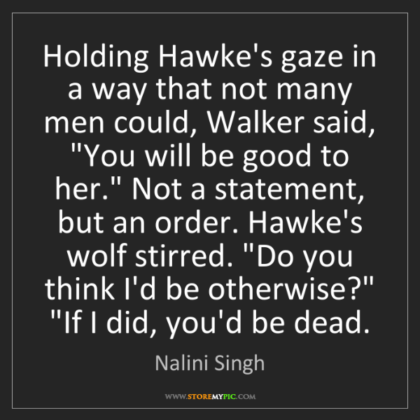 Nalini Singh: Holding Hawke's gaze in a way that not many men could,...