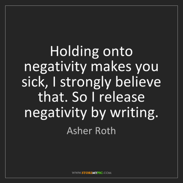 Asher Roth: Holding onto negativity makes you sick, I strongly believe...