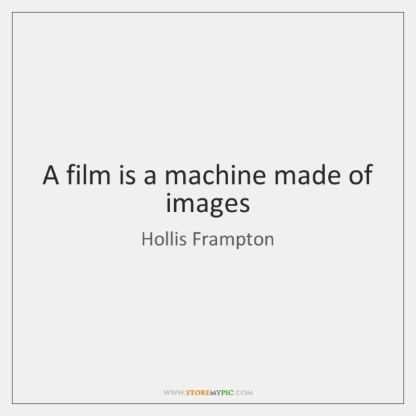 A film is a machine made of images
