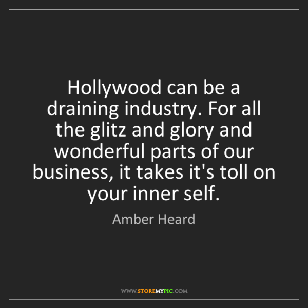 Amber Heard: Hollywood can be a draining industry. For all the glitz...