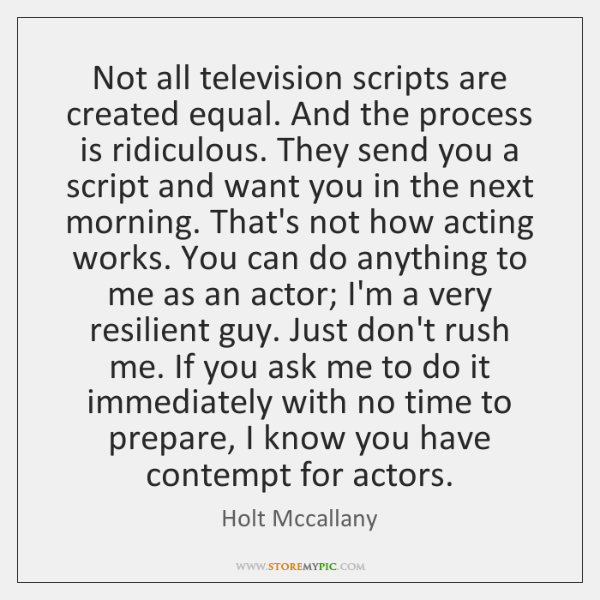 Not all television scripts are created equal. And the process is ridiculous. ...