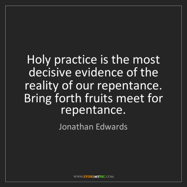 Jonathan Edwards: Holy practice is the most decisive evidence of the reality...