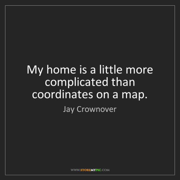 Jay Crownover: My home is a little more complicated than coordinates...