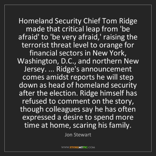 Jon Stewart: Homeland Security Chief Tom Ridge made that critical...