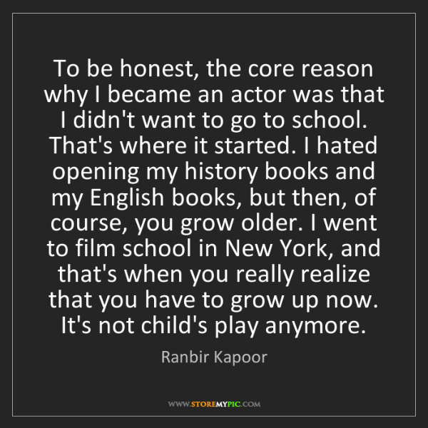Ranbir Kapoor: To be honest, the core reason why I became an actor was...