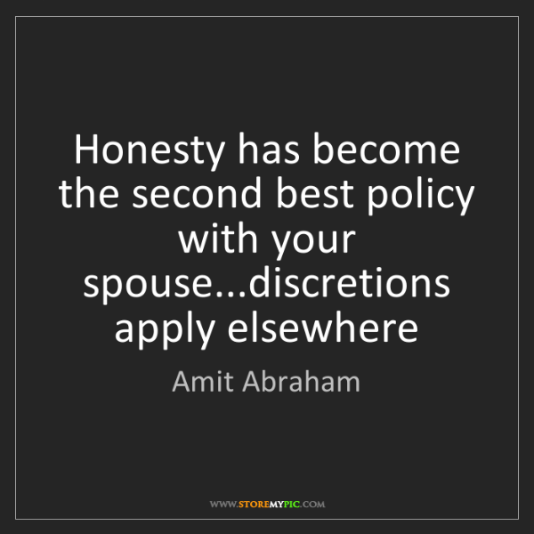 Amit Abraham: Honesty has become the second best policy with your spouse...discretions...