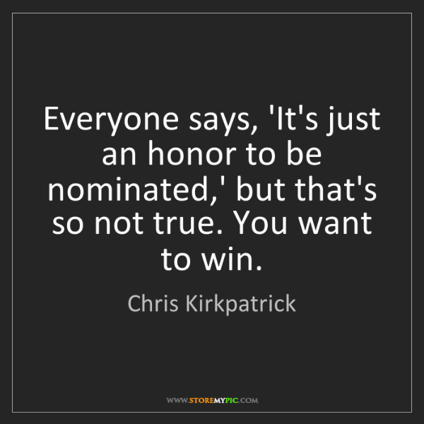 Chris Kirkpatrick: Everyone says, 'It's just an honor to be nominated,'...