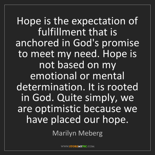 Marilyn Meberg: Hope is the expectation of fulfillment that is anchored...