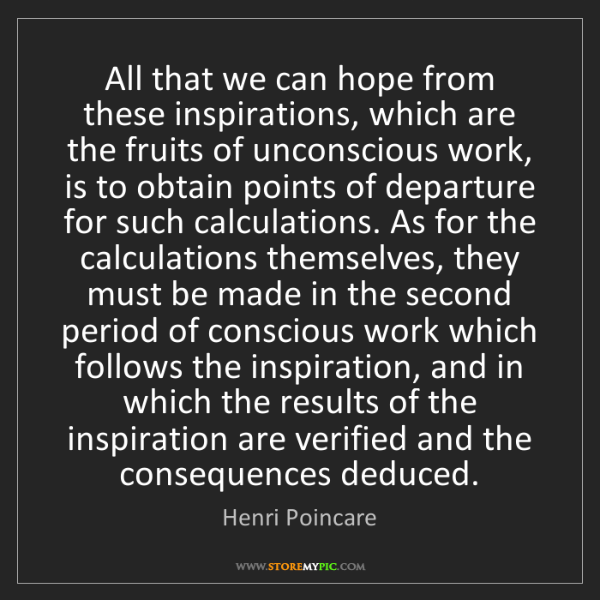 Henri Poincare: All that we can hope from these inspirations, which are...