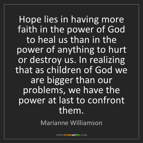Marianne Williamson: Hope lies in having more faith in the power of God to...