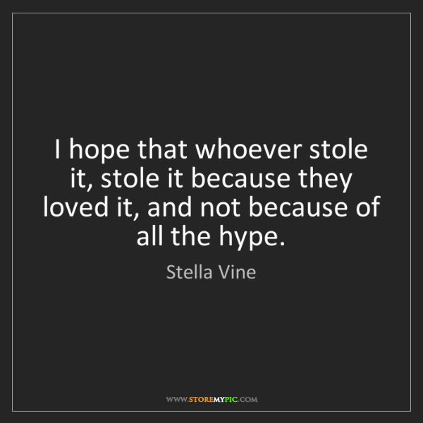 Stella Vine: I hope that whoever stole it, stole it because they loved...