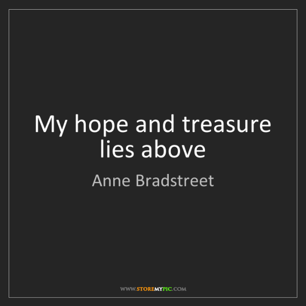 Anne Bradstreet: My hope and treasure lies above