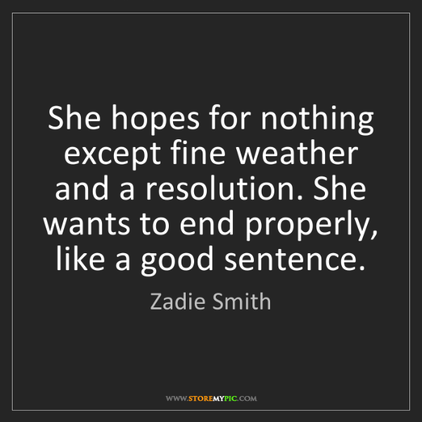 Zadie Smith: She hopes for nothing except fine weather and a resolution....
