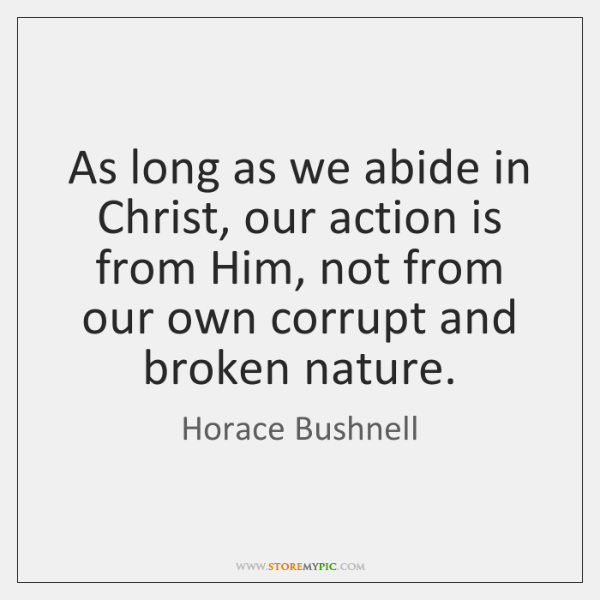 As long as we abide in Christ, our action is from Him, ...