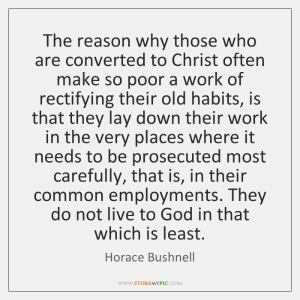 The reason why those who are converted to Christ often make so ...