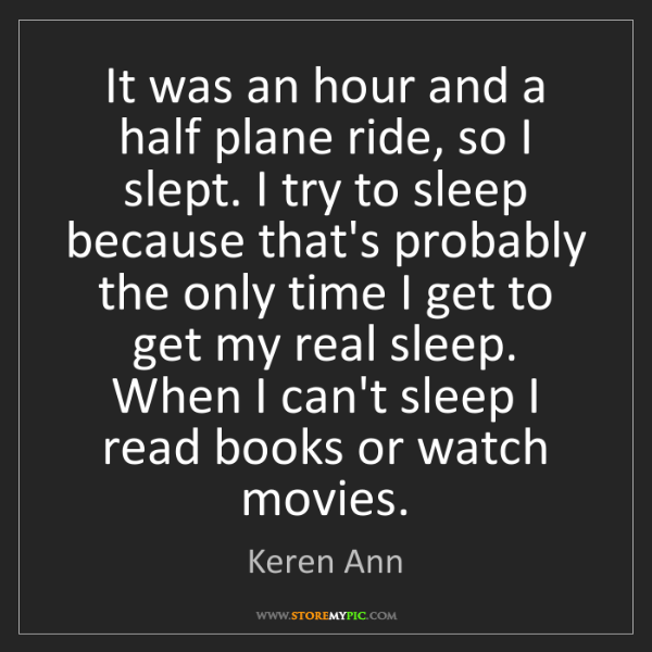 Keren Ann: It was an hour and a half plane ride, so I slept. I try...