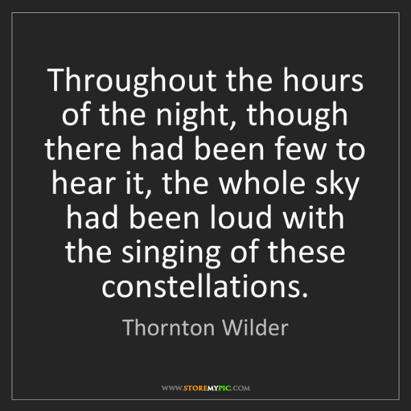 Thornton Wilder: Throughout the hours of the night, though there had been...